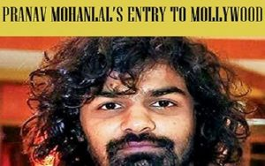 PRANAV MOHANLAL'S ENTRY TO MOLLYWOOD