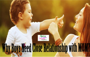 Why Boys Need Close Relationship with Mom?