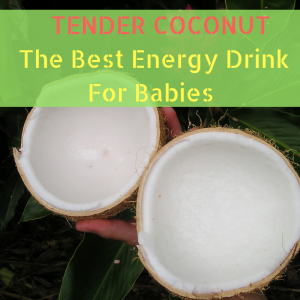Tender Coconut Water -The Natural Energy Drink to your Baby