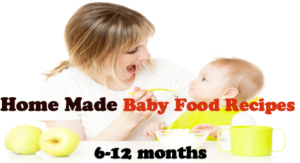 Best Home Made Baby Food Recipes of the Age 6-12 months