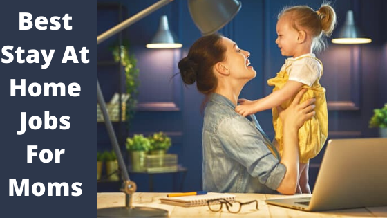 10 Best Jobs For Stay At Home Moms – Legit Work From Home Jobs for Moms